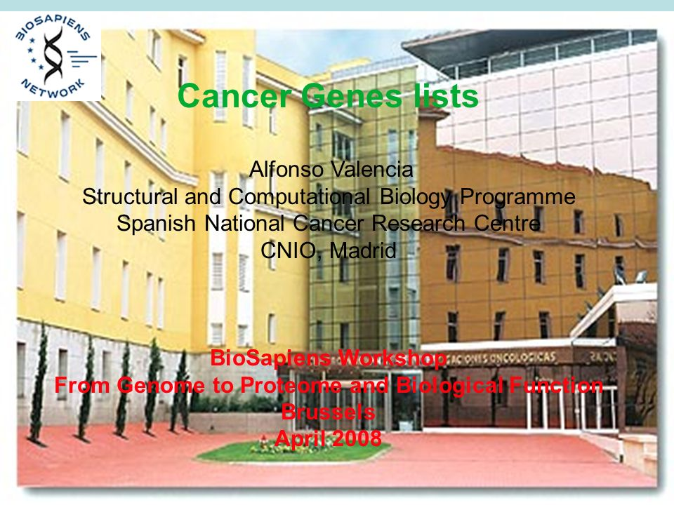 Cancer Genes lists Alfonso Valencia Structural and Computational Biology Programme Spanish National Cancer Research Centre CNIO, Madrid BioSapiens Wor