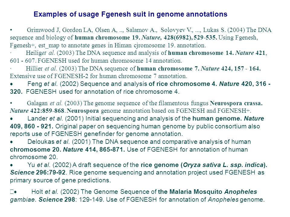 Examples of usage Fgenesh suit in genome annotations Grimwood J, Gordon LA, Olsen A,.., Salamov A., Solovyev V.,..., Lukas S. (2004) The DNA sequence