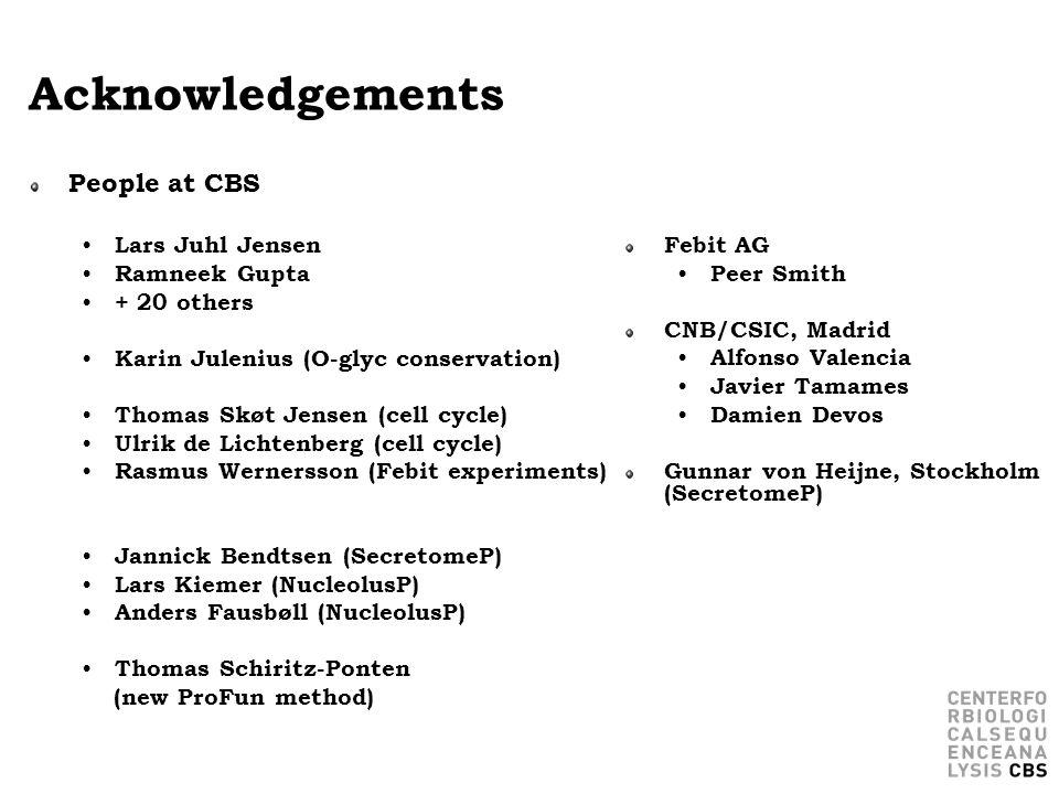 Acknowledgements People at CBS Lars Juhl Jensen Ramneek Gupta + 20 others Karin Julenius (O-glyc conservation) Thomas Skøt Jensen (cell cycle) Ulrik d