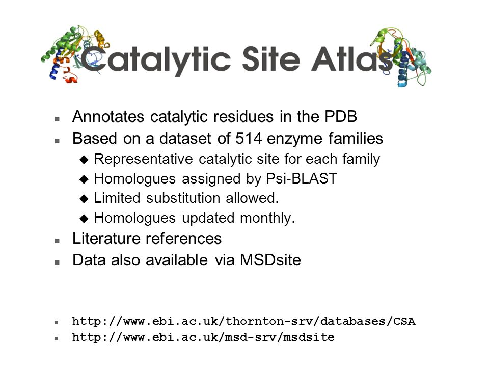 n Annotates catalytic residues in the PDB n Based on a dataset of 514 enzyme families u Representative catalytic site for each family u Homologues ass