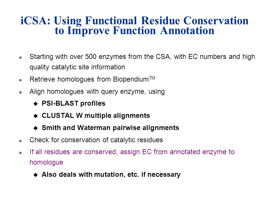 iCSA: Using Functional Residue Conservation to Improve Function Annotation n Starting with over 500 enzymes from the CSA, with EC numbers and high qua