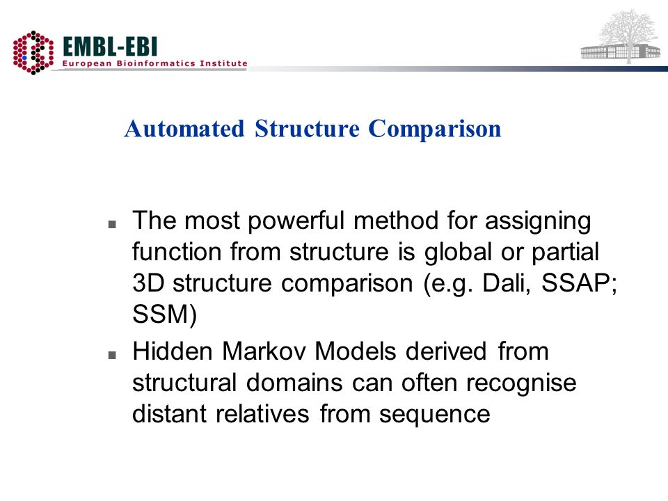 Automated Structure Comparison n The most powerful method for assigning function from structure is global or partial 3D structure comparison (e.g.