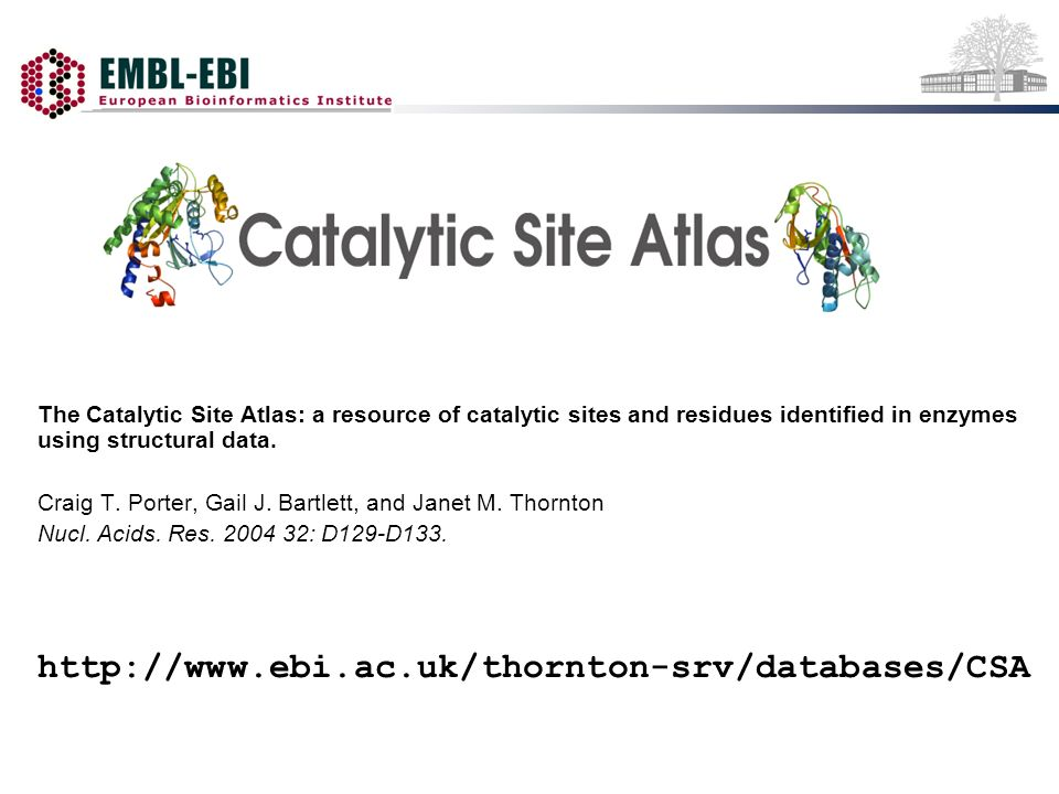 The Catalytic Site Atlas: a resource of catalytic sites and residues identified in enzymes using structural data. Craig T. Porter, Gail J. Bartlett, a