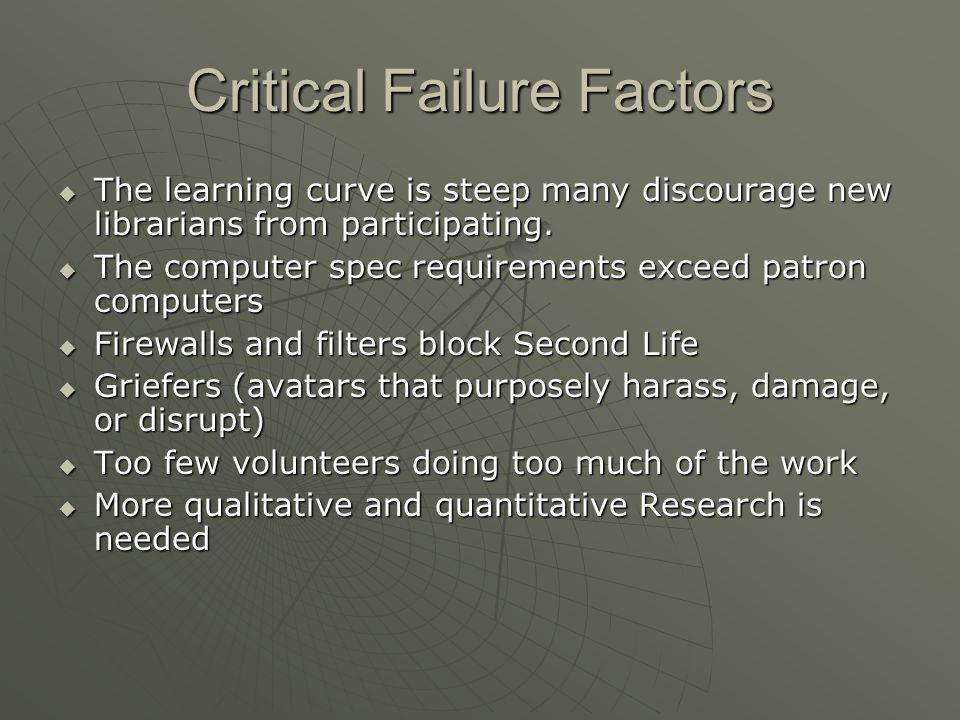 Critical Failure Factors The learning curve is steep many discourage new librarians from participating.
