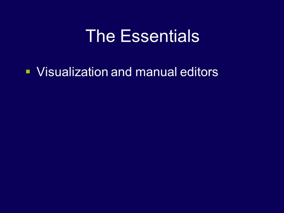 The Essentials Visualization and manual editors