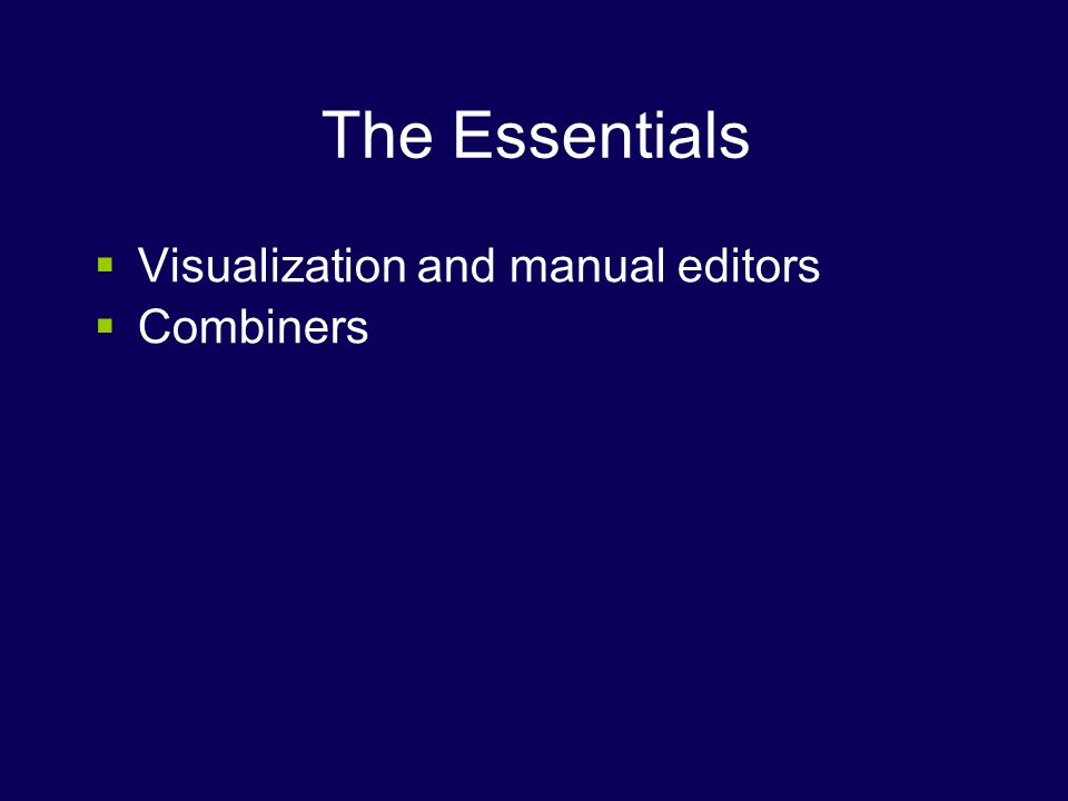 The Essentials Visualization and manual editors Combiners