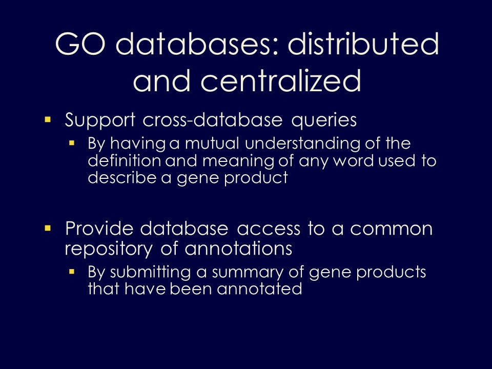 GO databases: distributed and centralized Support cross-database queries By having a mutual understanding of the definition and meaning of any word us