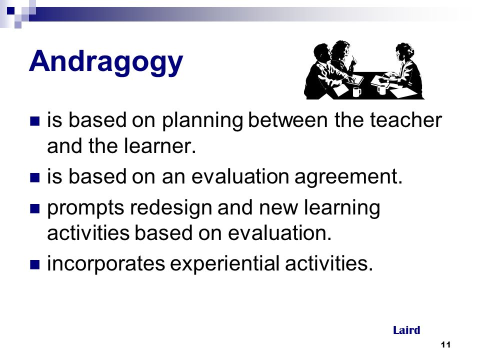 11 Andragogy is based on planning between the teacher and the learner.