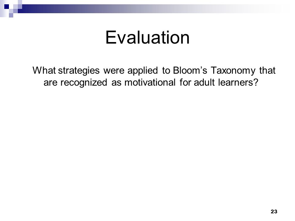 23 Evaluation What strategies were applied to Blooms Taxonomy that are recognized as motivational for adult learners