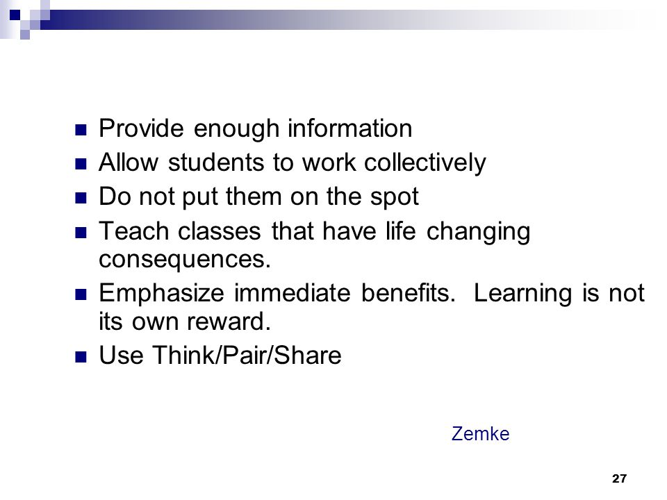 27 Zemke Provide enough information Allow students to work collectively Do not put them on the spot Teach classes that have life changing consequences.