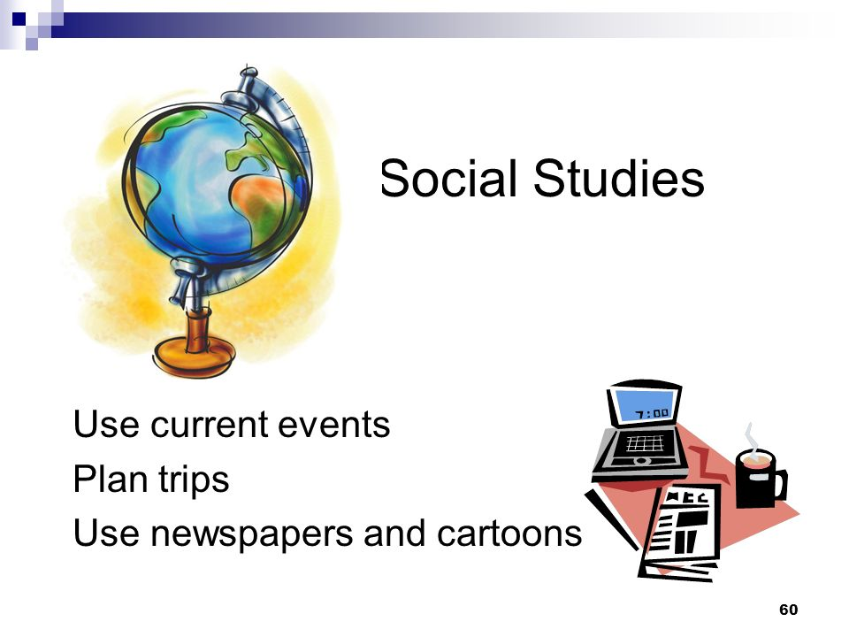 60 Social Studies Use current events Plan trips Use newspapers and cartoons