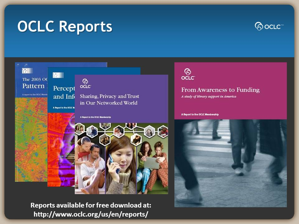 OCLC Reports Reports available for free download at: http://www.oclc.org/us/en/reports/