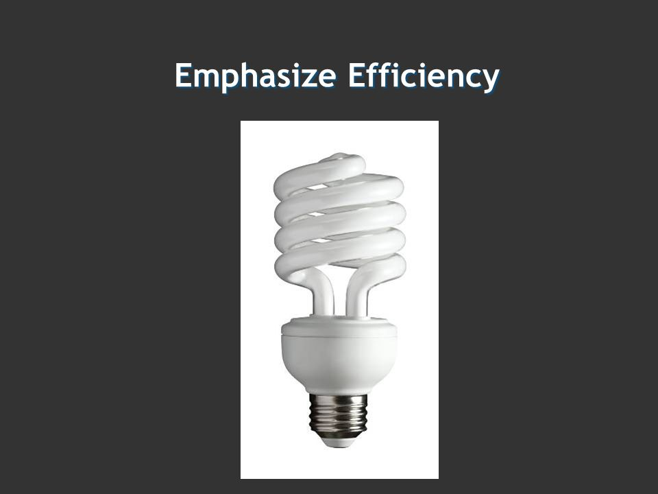 Emphasize Efficiency