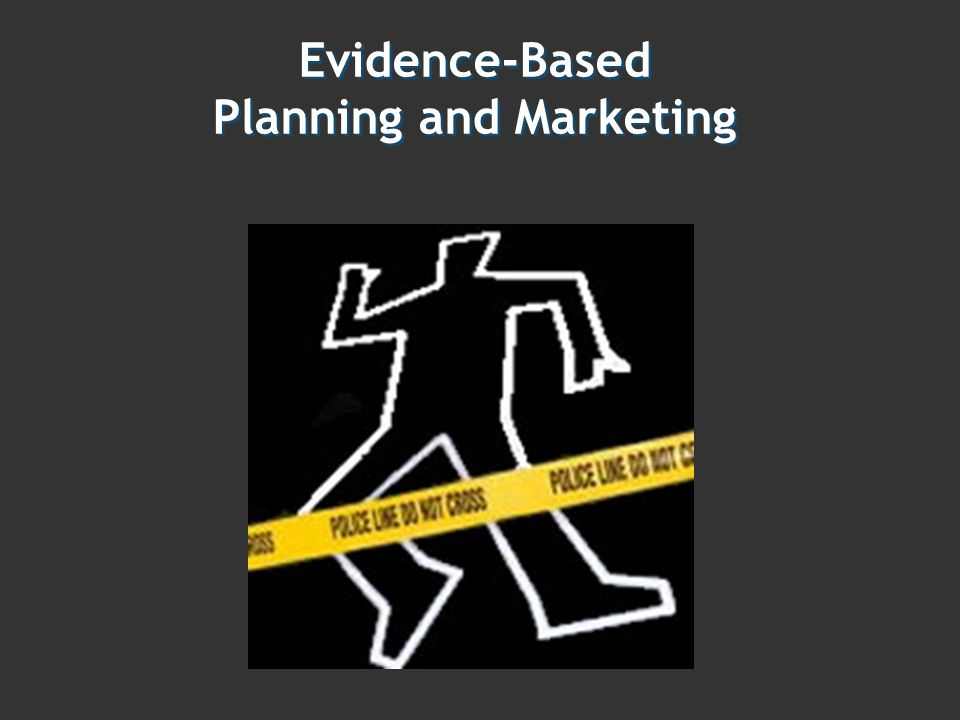 Evidence-Based Planning and Marketing