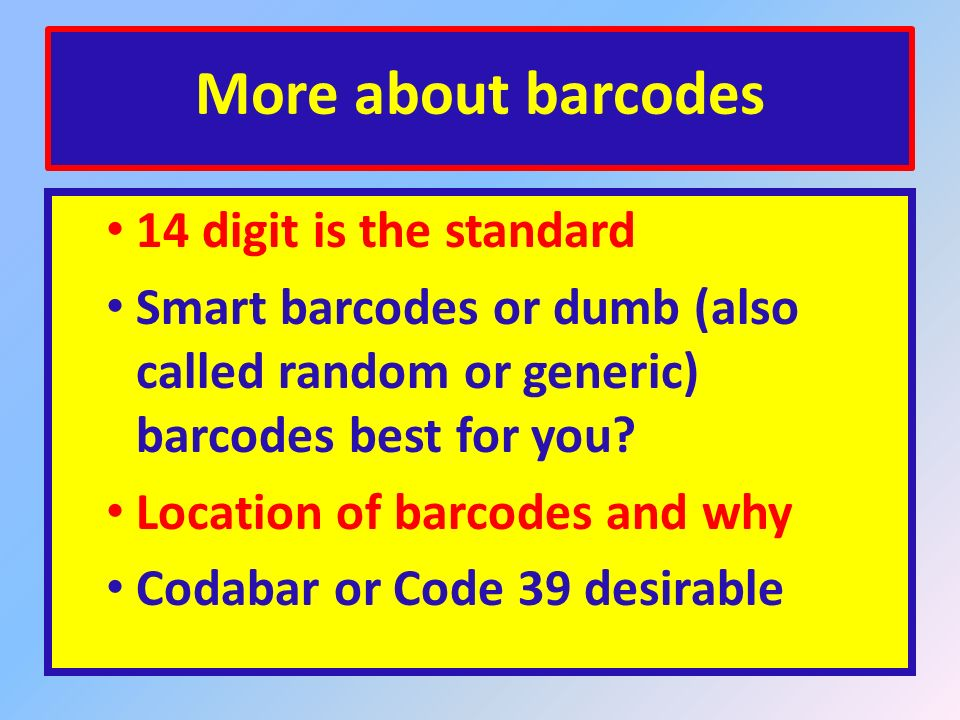 Evaluating your barcodes How many digits does your current barcode have? Is the whole barcode in your data or just in the display?