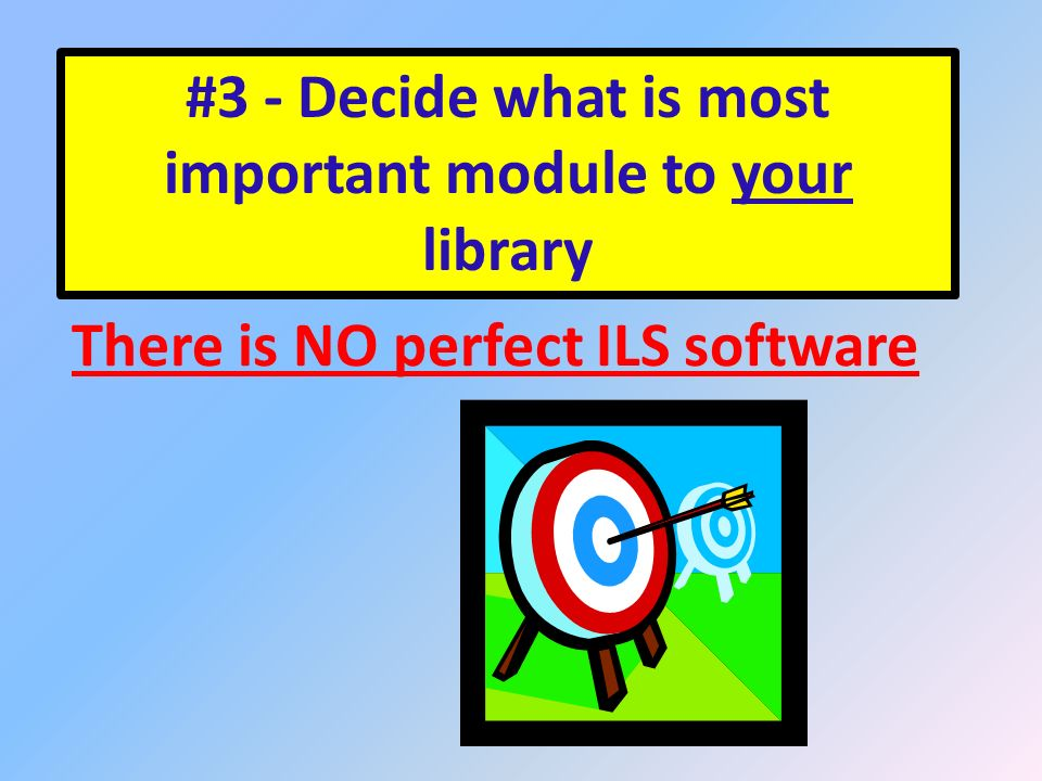 #2 - Decide what modules you need for your ILS OPAC Cataloging Circulation Acquisitions Material Booking Reports