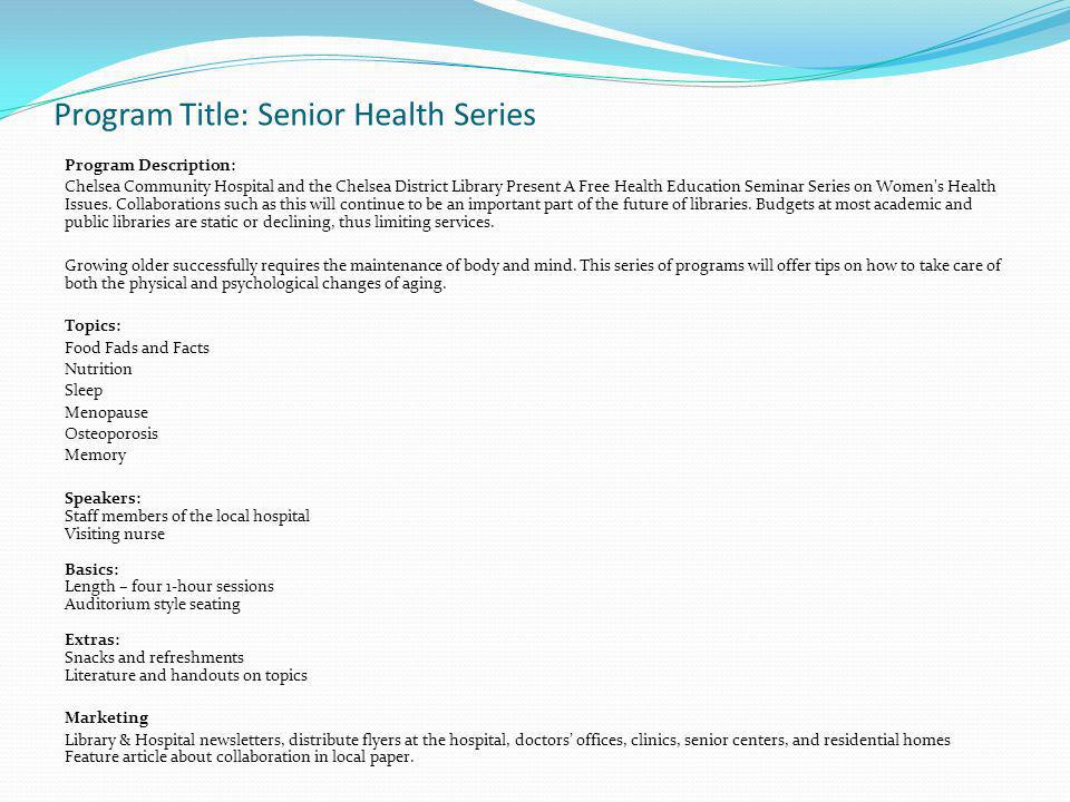 Program Title: Senior Health Series Program Description: Chelsea Community Hospital and the Chelsea District Library Present A Free Health Education Seminar Series on Women s Health Issues.