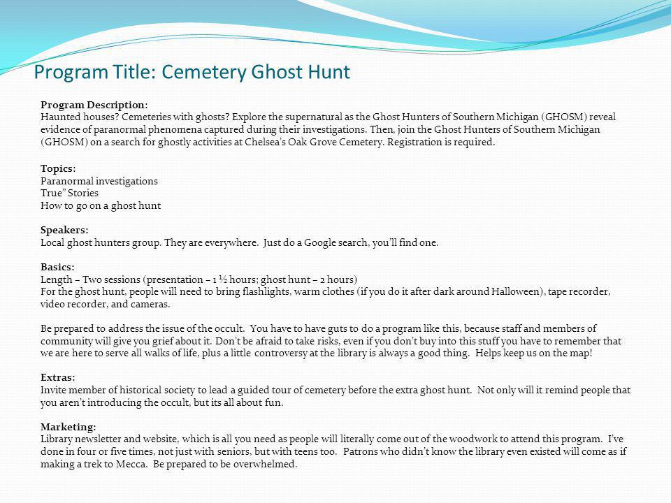 Program Title: Cemetery Ghost Hunt Program Description: Haunted houses.