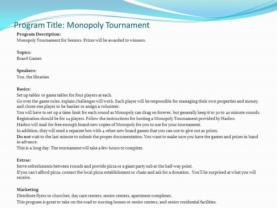Program Title: Monopoly Tournament Program Description: Monopoly Tournament for Seniors.