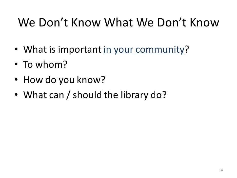 We Dont Know What We Dont Know What is important in your community.