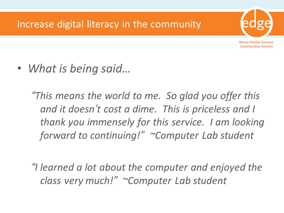 Increase digital literacy in the community What is being said… This means the world to me.