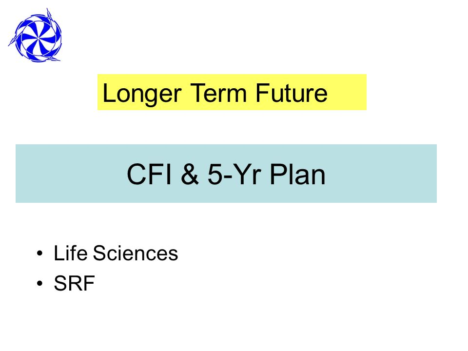 CFI & 5-Yr Plan Life Sciences SRF Longer Term Future
