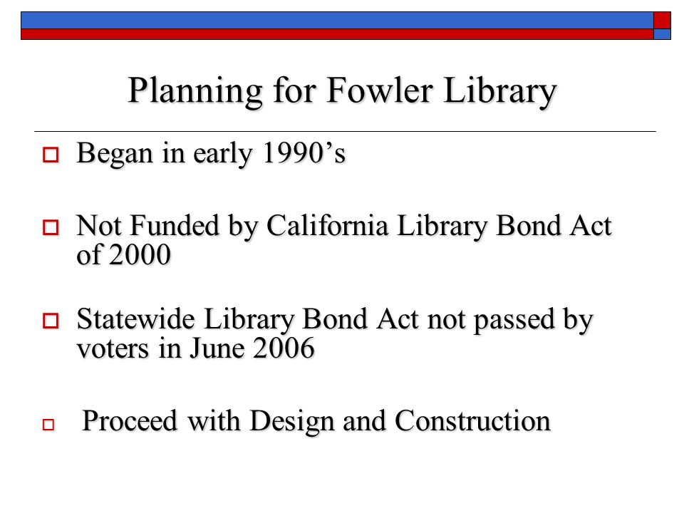 Planning for Fowler Library Began in early 1990s Began in early 1990s Not Funded by California Library Bond Act of 2000 Not Funded by California Libra