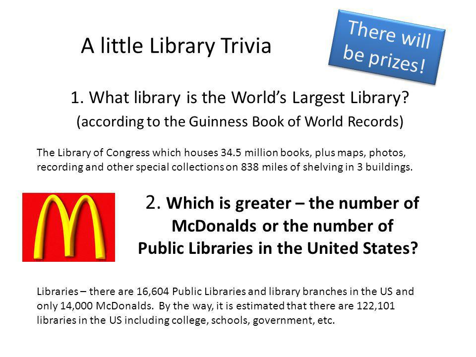 There will be prizes. A little Library Trivia 1. What library is the Worlds Largest Library.