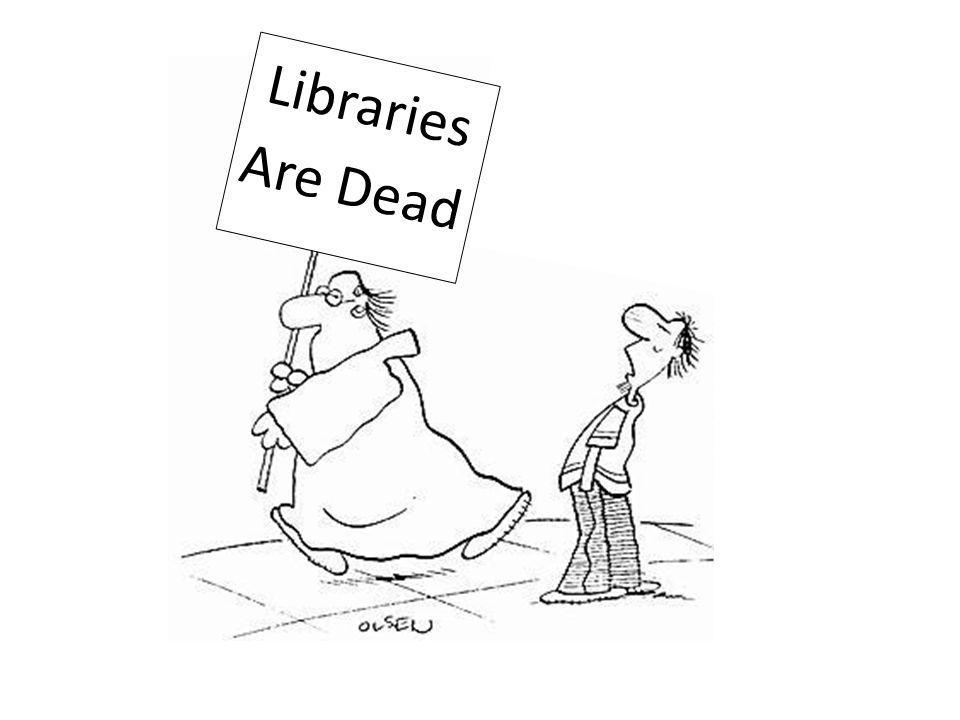 Libraries Are Dead