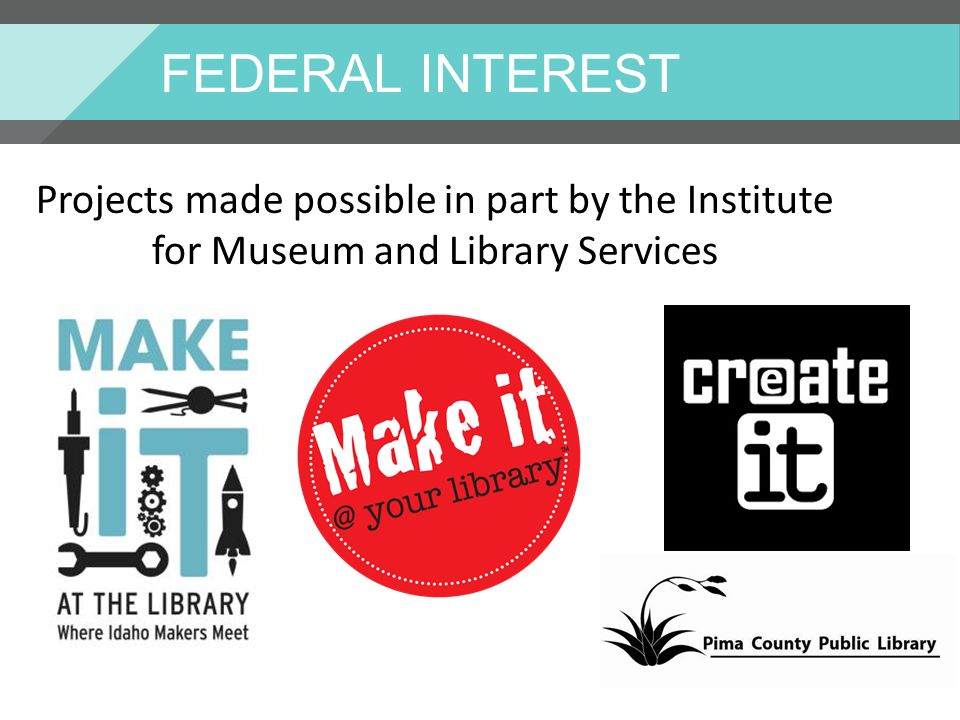 FEDERAL INTEREST Projects made possible in part by the Institute for Museum and Library Services