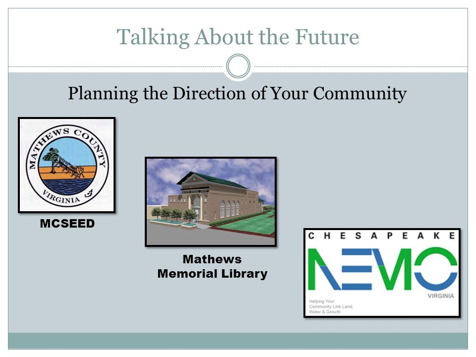 Talking About the Future Planning the Direction of Your Community MCSEED Mathews Memorial Library