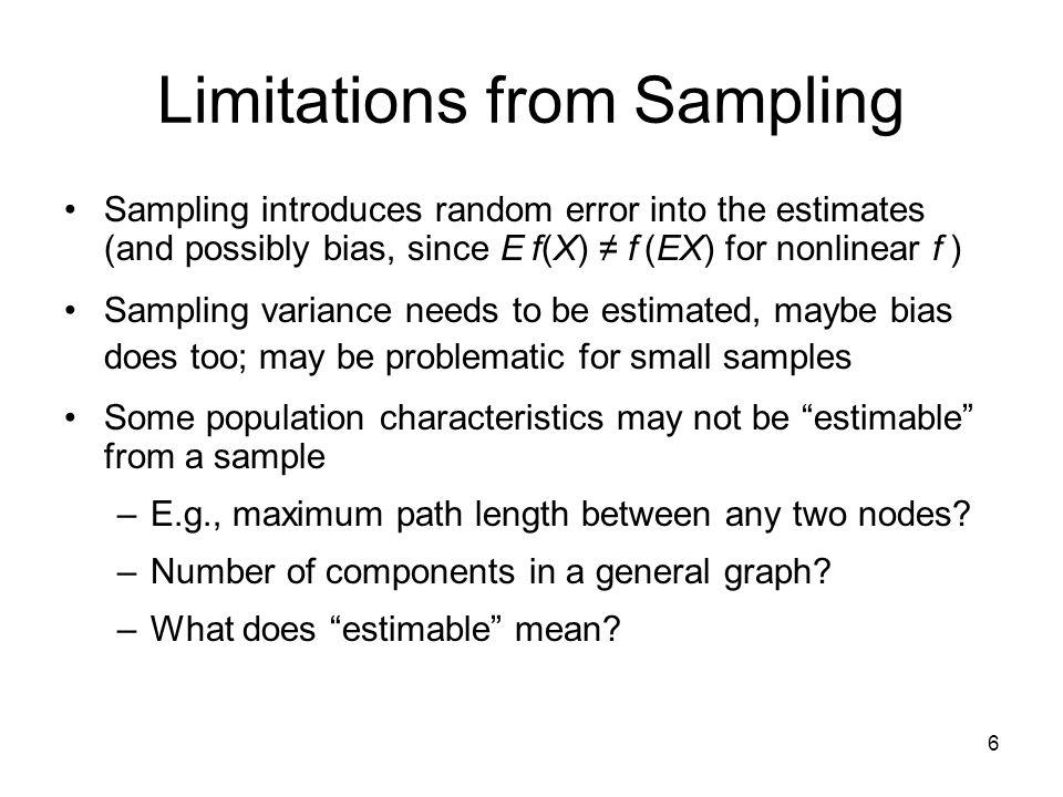 6 Limitations from Sampling Sampling introduces random error into the estimates (and possibly bias, since E f(X) f (EX) for nonlinear f ) Sampling var