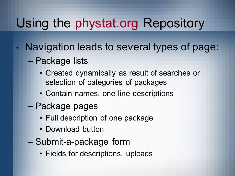 Using the phystat.org Repository Navigation leads to several types of page: –Package lists Created dynamically as result of searches or selection of c