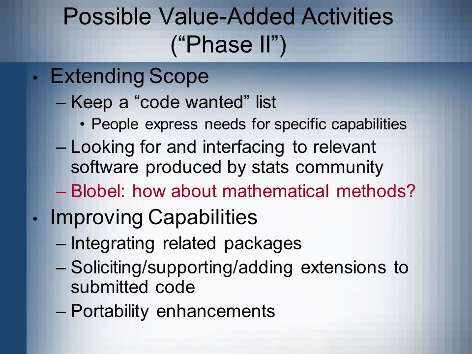 Possible Value-Added Activities (Phase II) Extending Scope –Keep a code wanted list People express needs for specific capabilities –Looking for and in