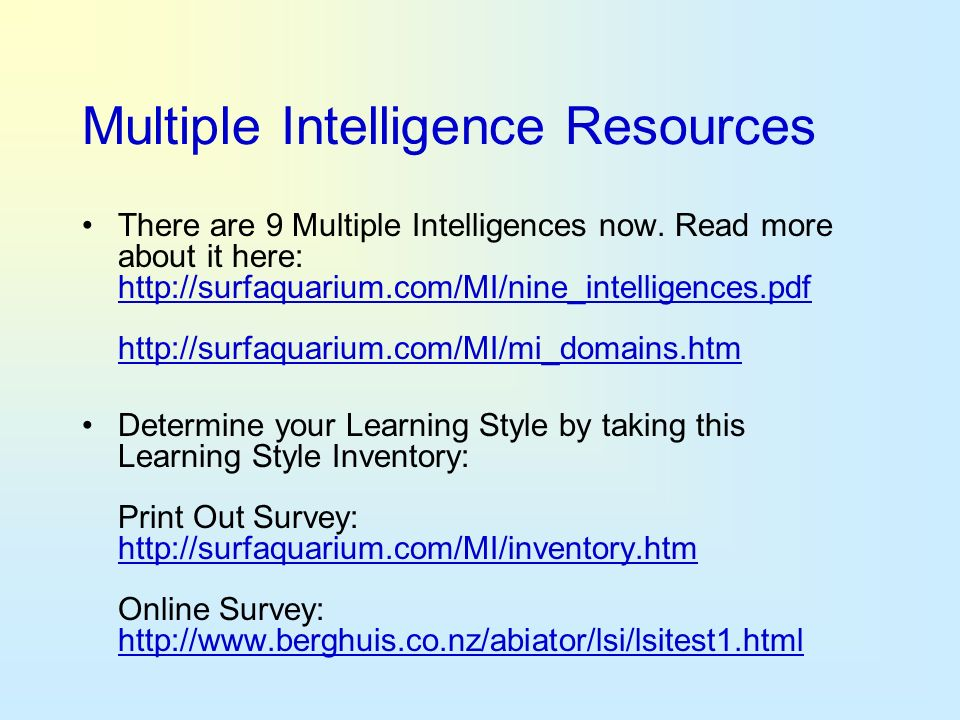 Multiple Intelligence Resources There are 9 Multiple Intelligences now. Read more about it here: http://surfaquarium.com/MI/nine_intelligences.pdf htt
