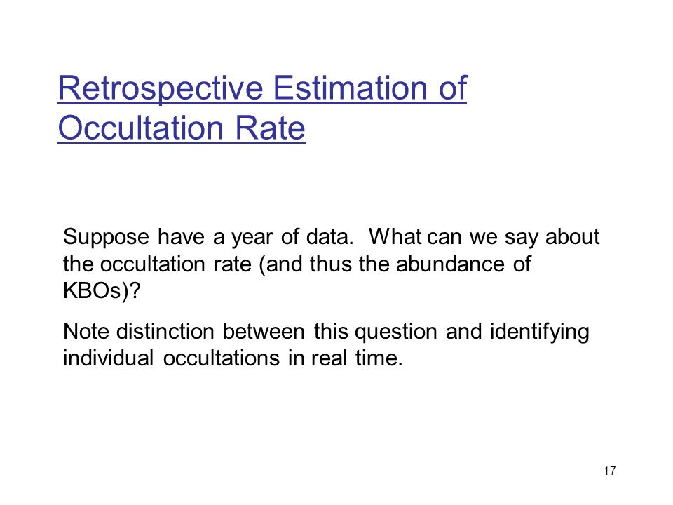 17 Retrospective Estimation of Occultation Rate Suppose have a year of data.