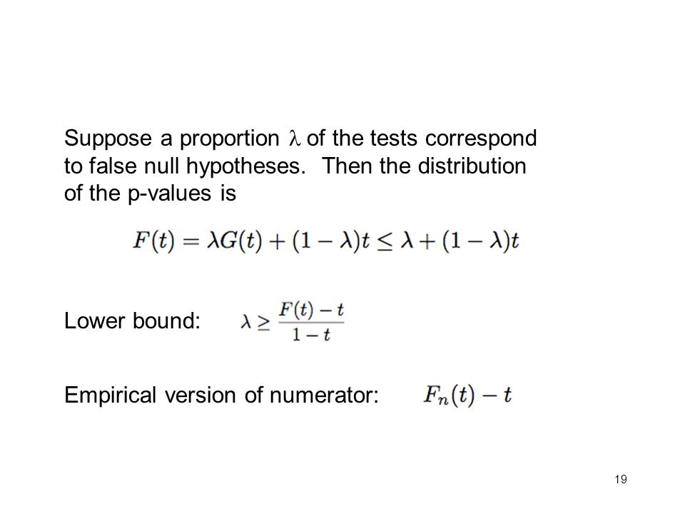 19 Suppose a proportion of the tests correspond to false null hypotheses. Then the distribution of the p-values is Lower bound: Empirical version of n