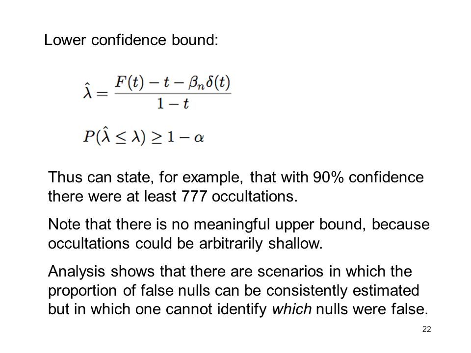 22 Lower confidence bound: Thus can state, for example, that with 90% confidence there were at least 777 occultations.