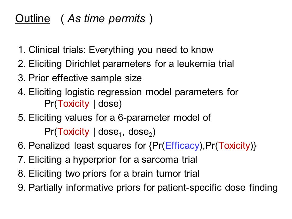 Outline ( As time permits ) 1.Clinical trials: Everything you need to know 2.