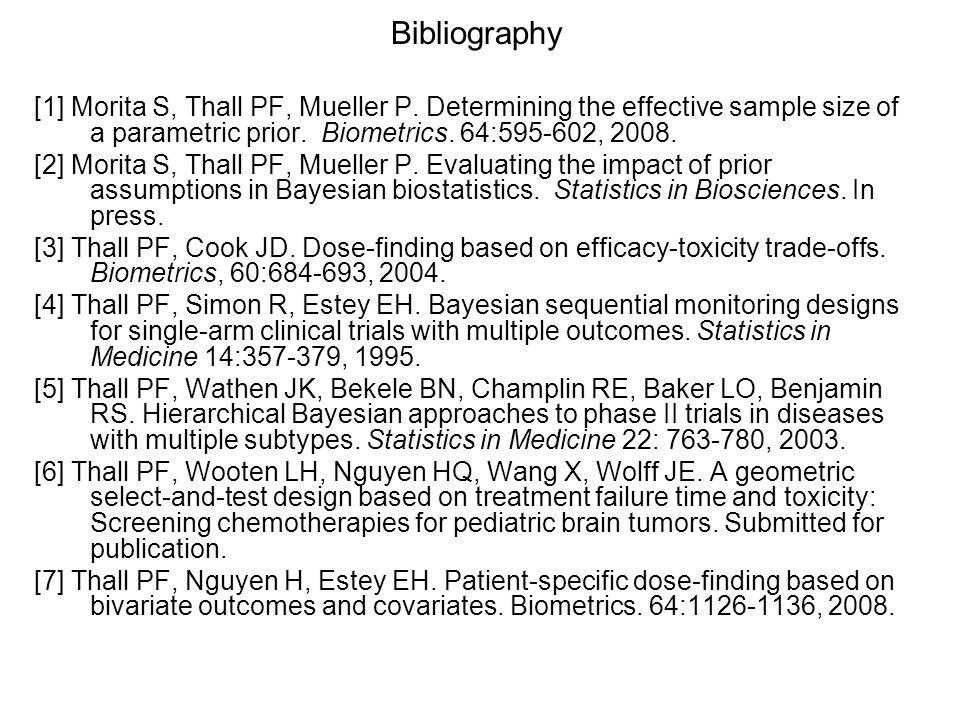 Bibliography [1] Morita S, Thall PF, Mueller P. Determining the effective sample size of a parametric prior. Biometrics. 64:595-602, 2008. [2] Morita
