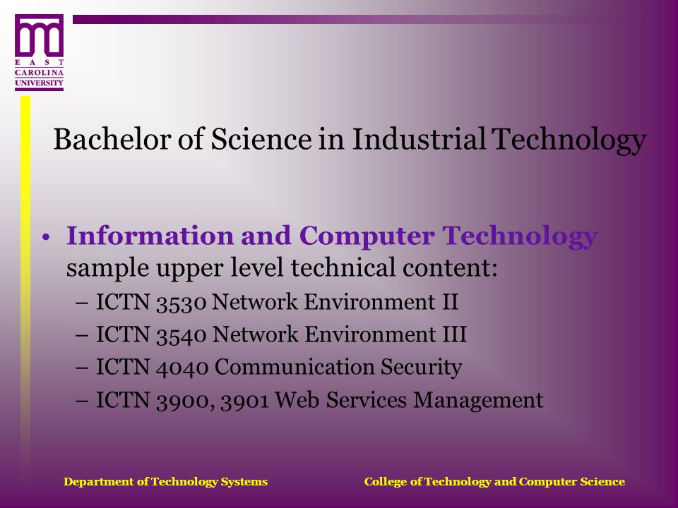 Department of Technology Systems College of Technology and Computer Science Bachelor of Science in Industrial Technology Information and Computer Tech