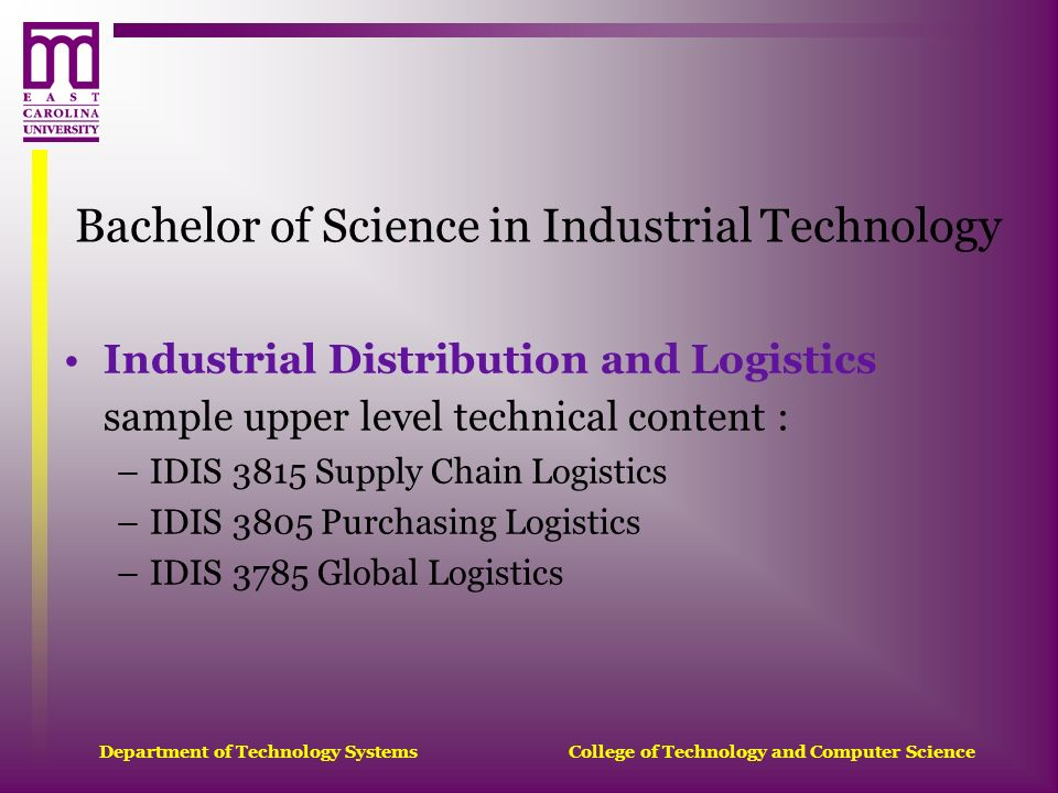 Department of Technology Systems College of Technology and Computer Science Bachelor of Science in Industrial Technology Industrial Distribution and L