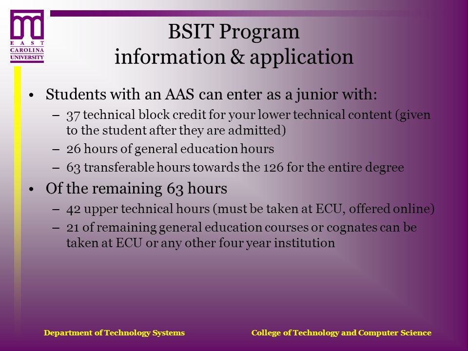 Department of Technology Systems College of Technology and Computer Science Students with an AAS can enter as a junior with: –37 technical block credi