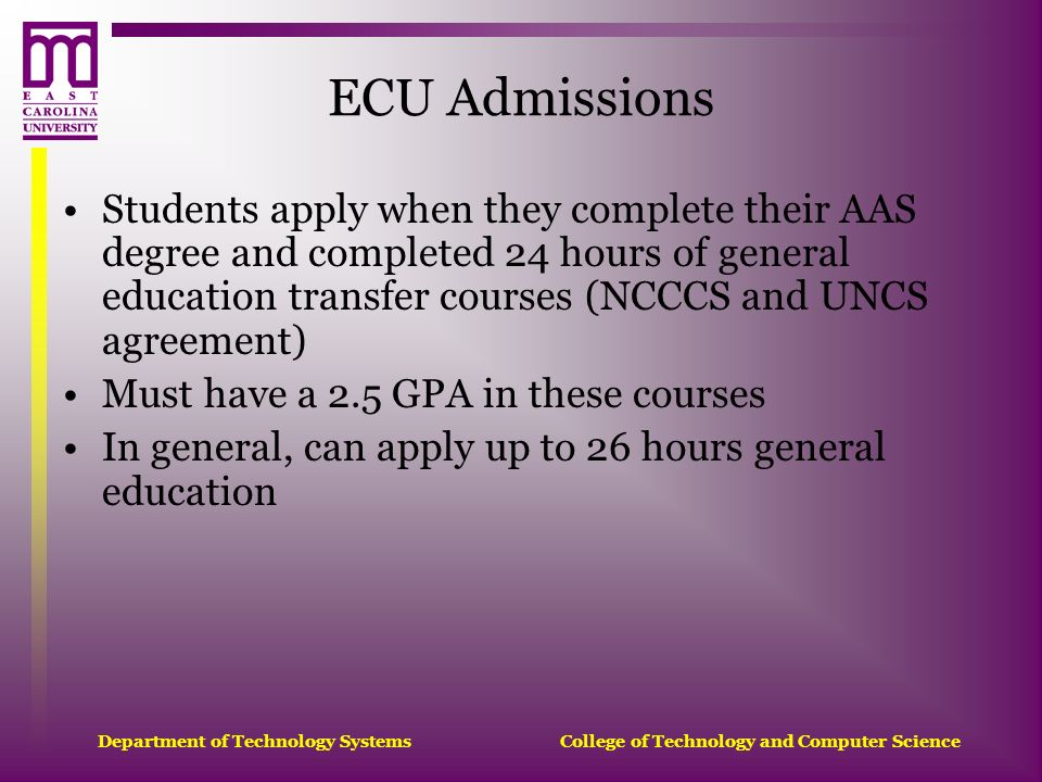 Department of Technology Systems College of Technology and Computer Science ECU Admissions Students apply when they complete their AAS degree and comp