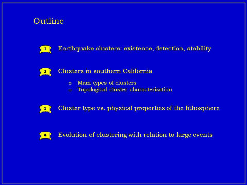 Earthquake clusters: existence, detection, stability Clusters in southern California 1 2 3 1 2 3 Outline o Main types of clusters o Topological cluster characterization Evolution of clustering with relation to large events 44 Cluster type vs.