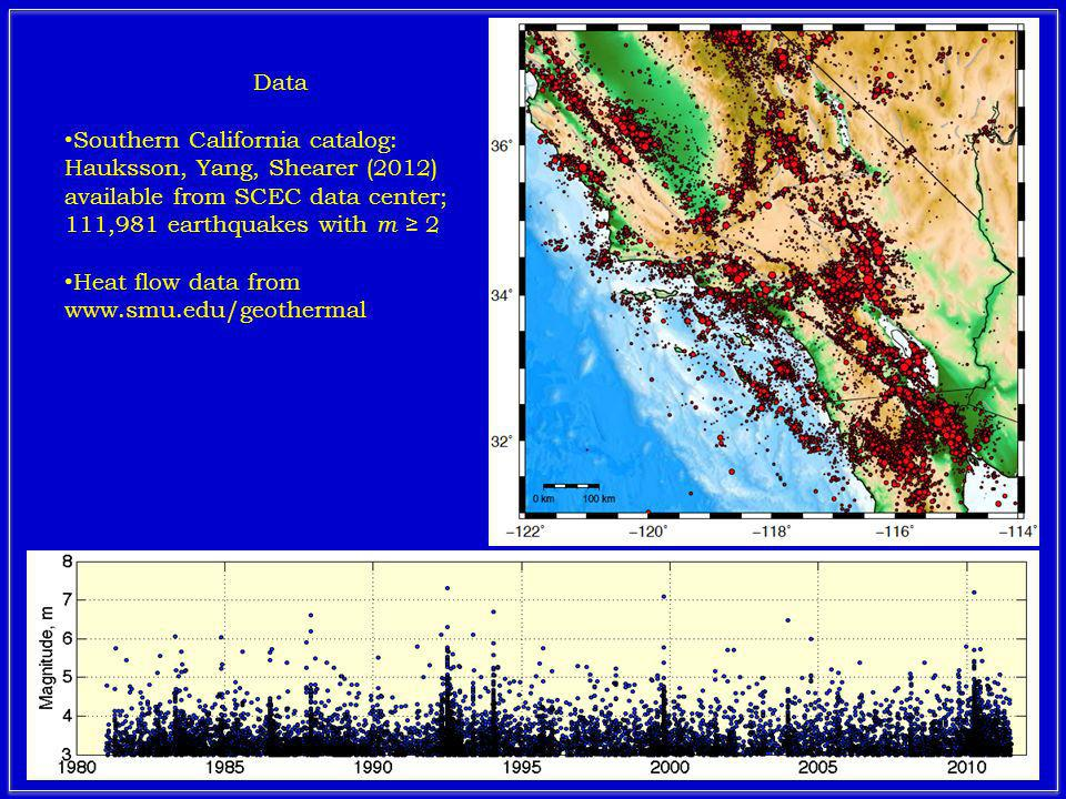 Data Southern California catalog: Hauksson, Yang, Shearer (2012) available from SCEC data center; 111,981 earthquakes with m 2 Heat flow data from www.smu.edu/geothermal