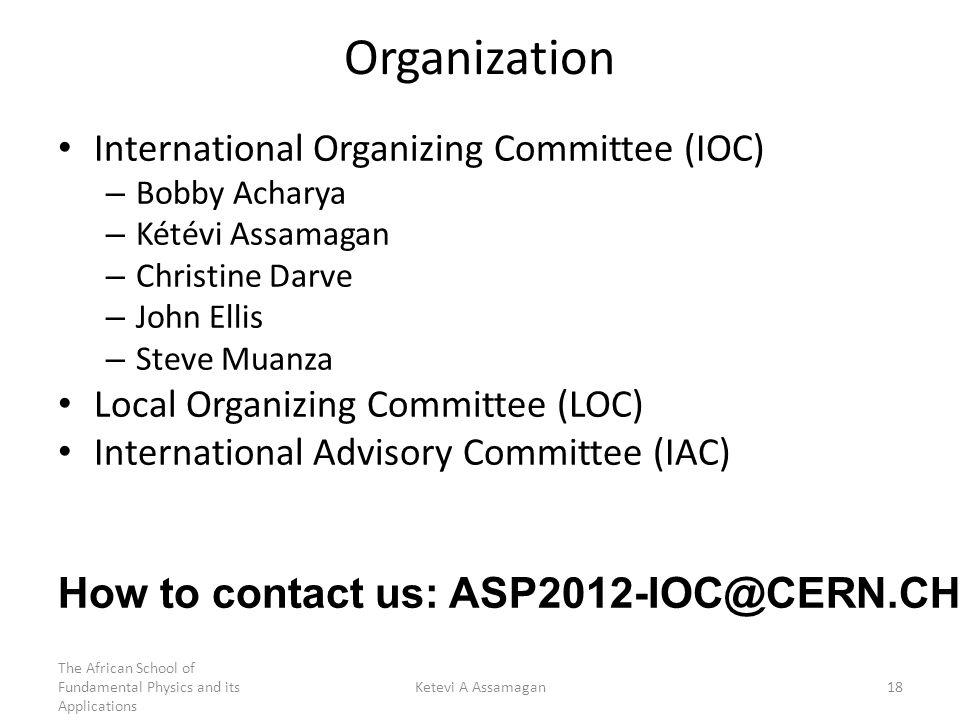 Organization International Organizing Committee (IOC) – Bobby Acharya – Kétévi Assamagan – Christine Darve – John Ellis – Steve Muanza Local Organizin