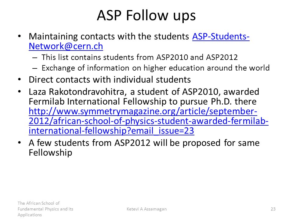 ASP Follow ups Maintaining contacts with the students ASP-Students- Network@cern.chASP-Students- Network@cern.ch – This list contains students from AS