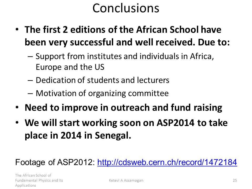 Conclusions The first 2 editions of the African School have been very successful and well received. Due to: – Support from institutes and individuals