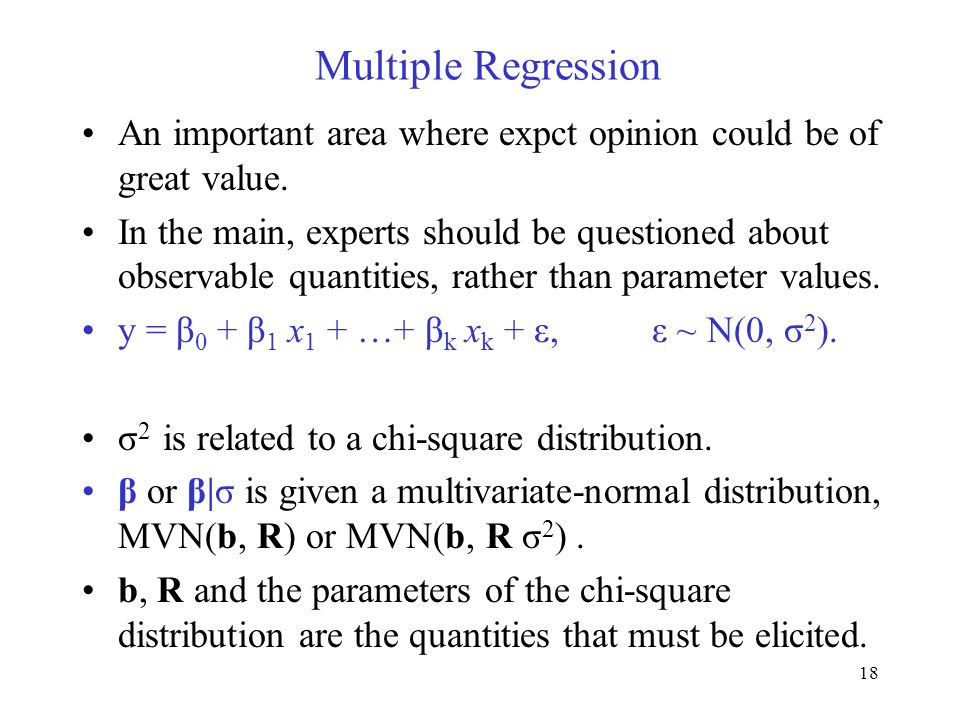 18 Multiple Regression An important area where expct opinion could be of great value. In the main, experts should be questioned about observable quant